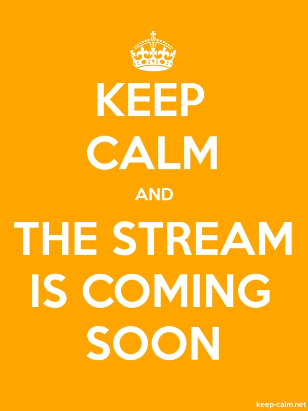 KEEP CALM AND THE STREAM IS COMING SOON - white/orange - Default (600x800)