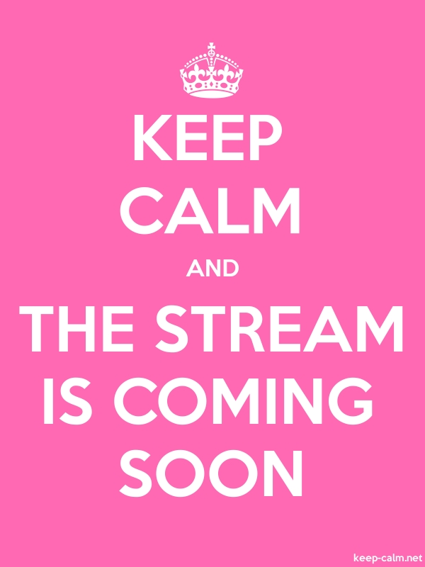 KEEP CALM AND THE STREAM IS COMING SOON - white/pink - Default (600x800)