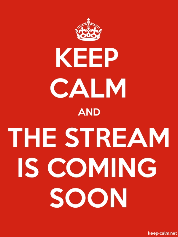 KEEP CALM AND THE STREAM IS COMING SOON - white/red - Default (600x800)