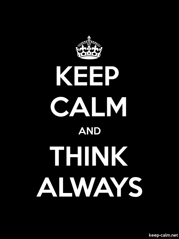 KEEP CALM AND THINK ALWAYS - white/black - Default (600x800)