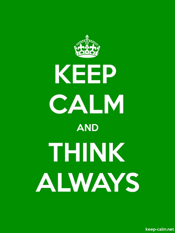 KEEP CALM AND THINK ALWAYS - white/green - Default (600x800)
