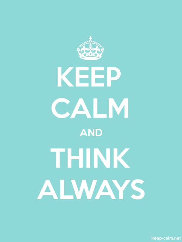 KEEP CALM AND THINK ALWAYS - white/lightblue - Default (600x800)