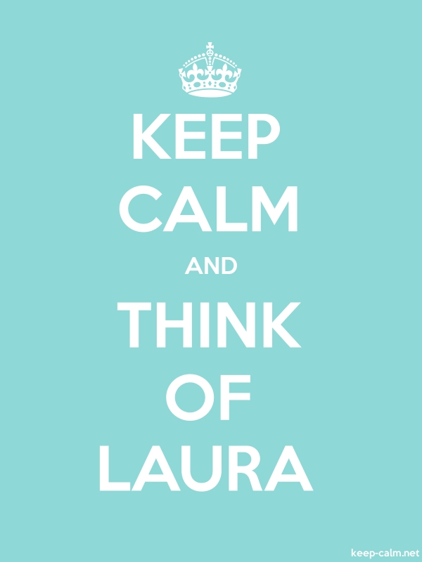 KEEP CALM AND THINK OF LAURA - white/lightblue - Default (600x800)