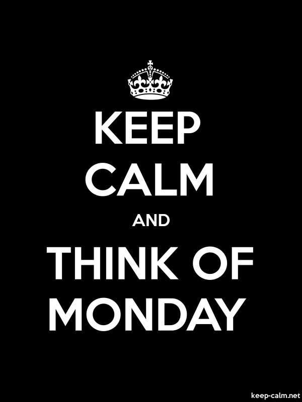 KEEP CALM AND THINK OF MONDAY - white/black - Default (600x800)