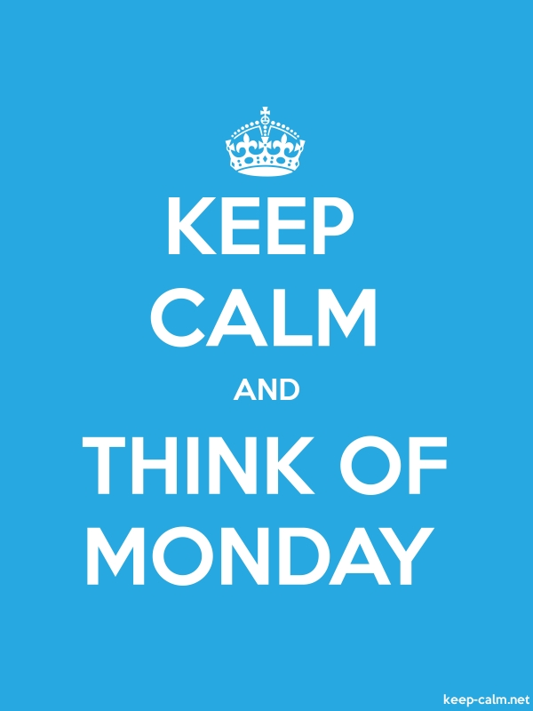 KEEP CALM AND THINK OF MONDAY - white/blue - Default (600x800)