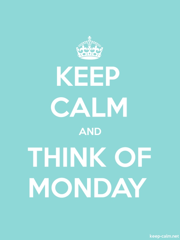 KEEP CALM AND THINK OF MONDAY - white/lightblue - Default (600x800)