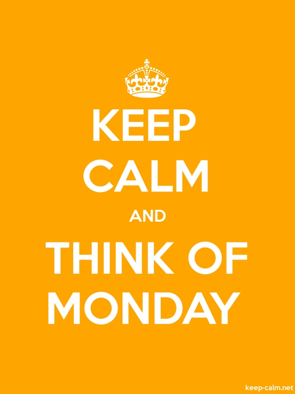 KEEP CALM AND THINK OF MONDAY - white/orange - Default (600x800)