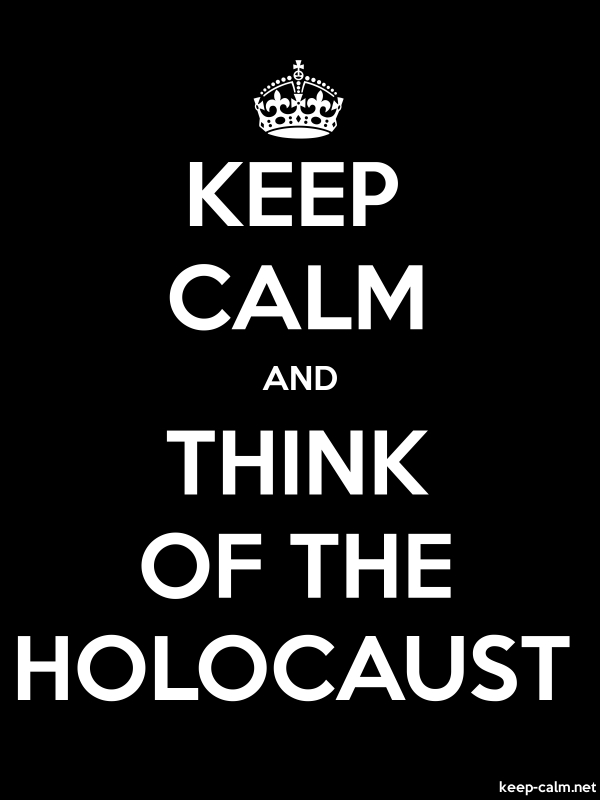 KEEP CALM AND THINK OF THE HOLOCAUST - white/black - Default (600x800)