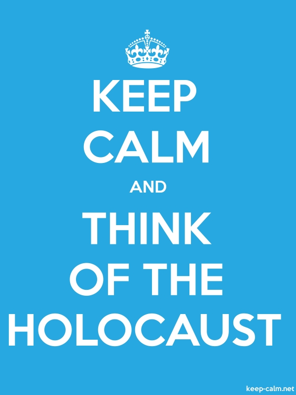 KEEP CALM AND THINK OF THE HOLOCAUST - white/blue - Default (600x800)