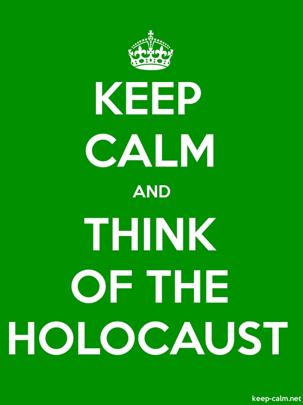 KEEP CALM AND THINK OF THE HOLOCAUST - white/green - Default (600x800)