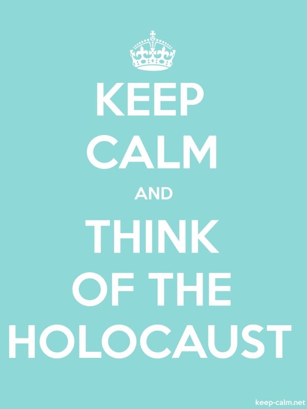 KEEP CALM AND THINK OF THE HOLOCAUST - white/lightblue - Default (600x800)