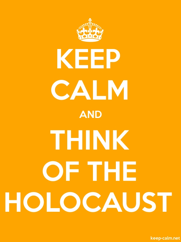 KEEP CALM AND THINK OF THE HOLOCAUST - white/orange - Default (600x800)