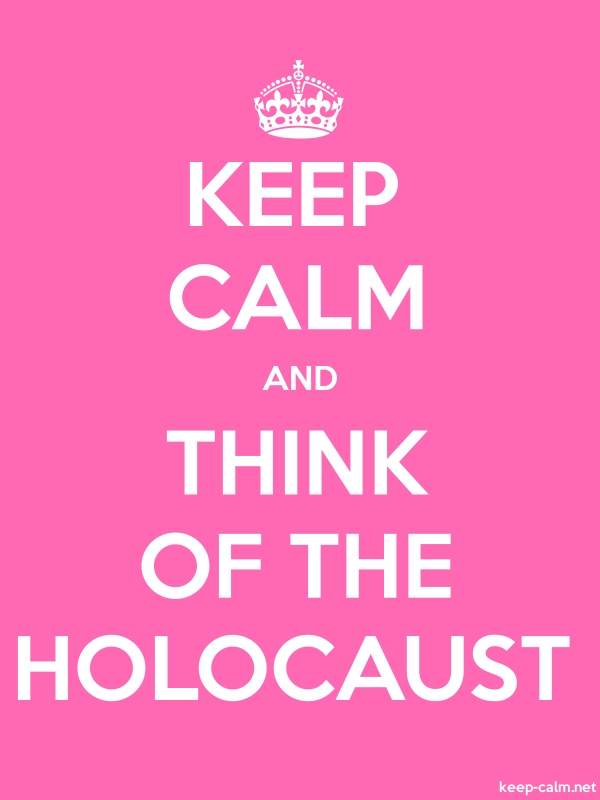 KEEP CALM AND THINK OF THE HOLOCAUST - white/pink - Default (600x800)