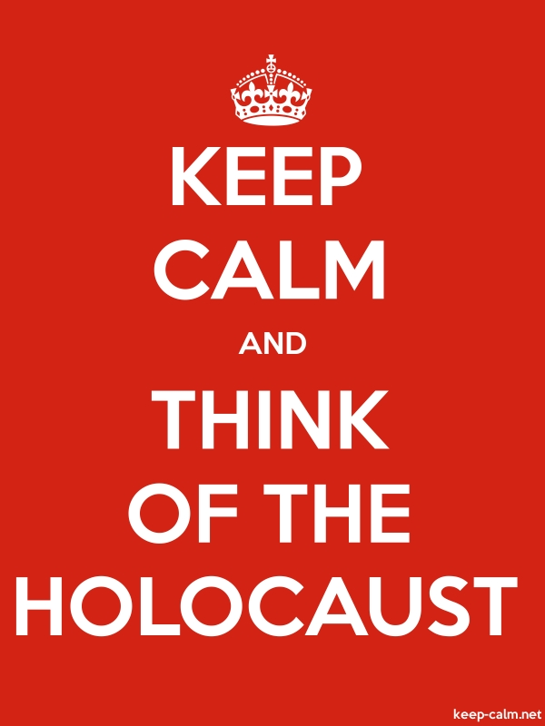 KEEP CALM AND THINK OF THE HOLOCAUST - white/red - Default (600x800)