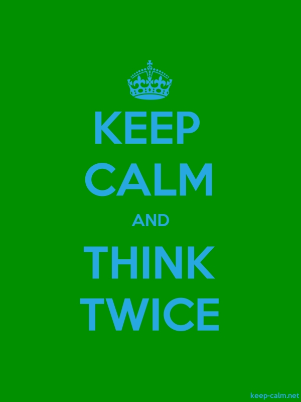 KEEP CALM AND THINK TWICE - blue/green - Default (600x800)