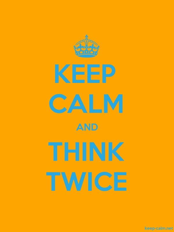KEEP CALM AND THINK TWICE - blue/orange - Default (600x800)