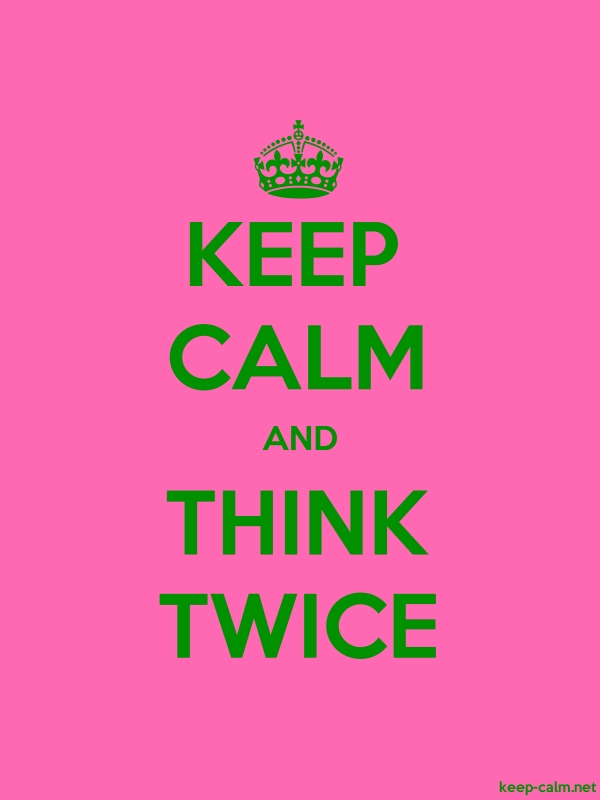 KEEP CALM AND THINK TWICE - green/pink - Default (600x800)