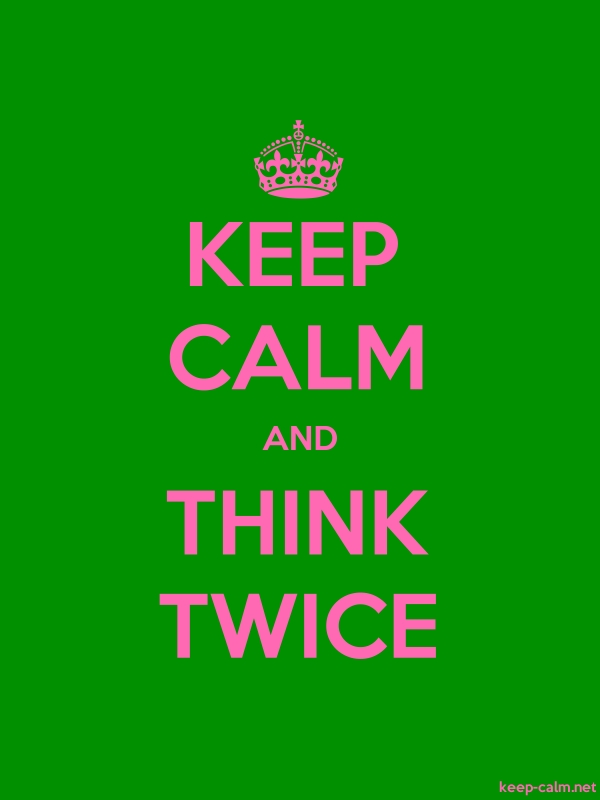 KEEP CALM AND THINK TWICE - pink/green - Default (600x800)