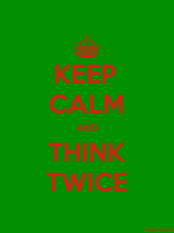 KEEP CALM AND THINK TWICE - red/green - Default (600x800)
