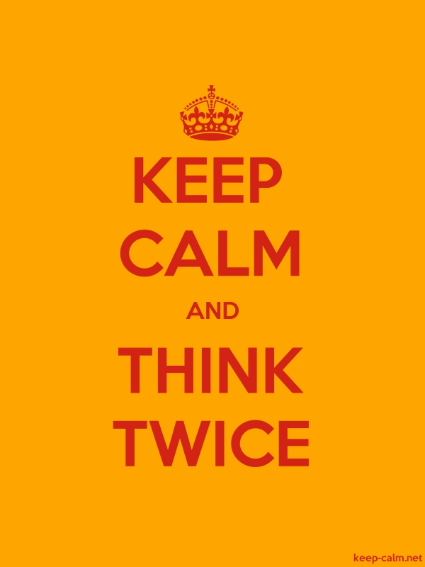 KEEP CALM AND THINK TWICE - red/orange - Default (600x800)
