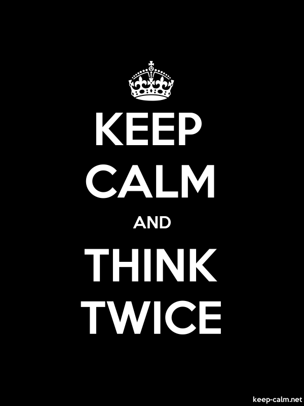 KEEP CALM AND THINK TWICE - white/black - Default (600x800)