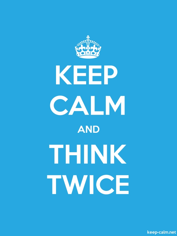 KEEP CALM AND THINK TWICE - white/blue - Default (600x800)