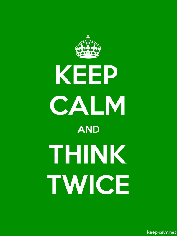 KEEP CALM AND THINK TWICE - white/green - Default (600x800)