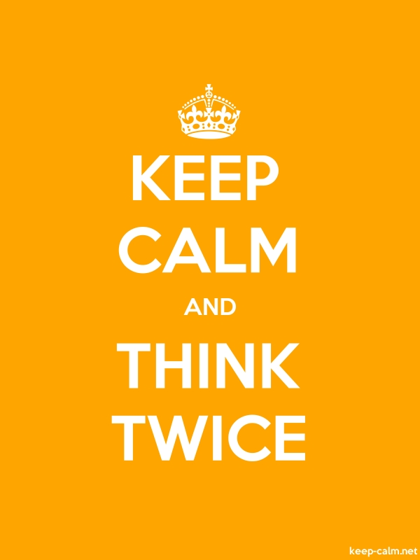 KEEP CALM AND THINK TWICE - white/orange - Default (600x800)