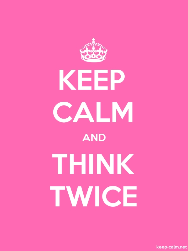 KEEP CALM AND THINK TWICE - white/pink - Default (600x800)