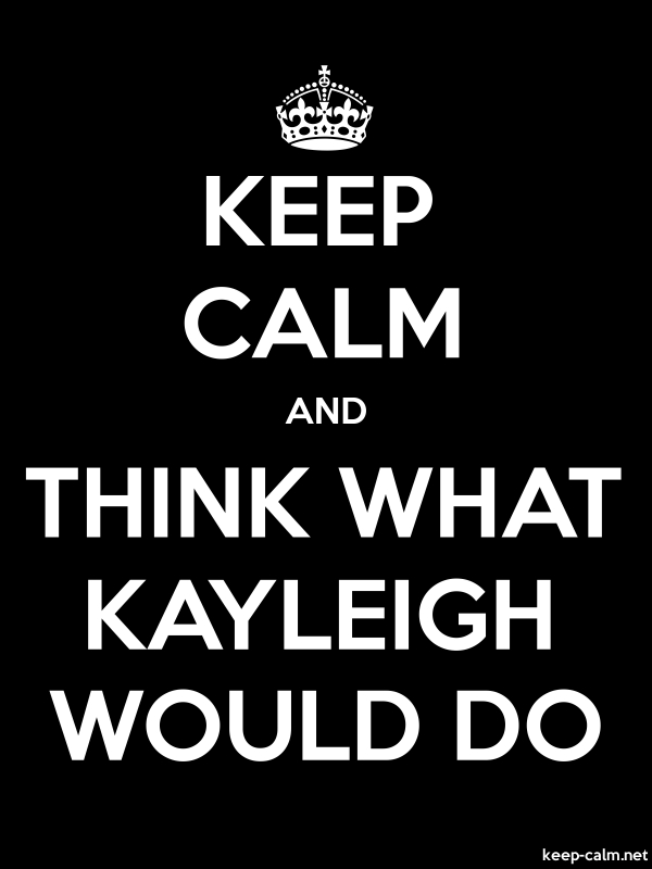 KEEP CALM AND THINK WHAT KAYLEIGH WOULD DO - white/black - Default (600x800)