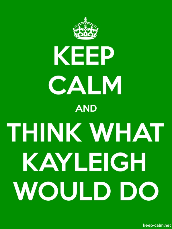 KEEP CALM AND THINK WHAT KAYLEIGH WOULD DO - white/green - Default (600x800)