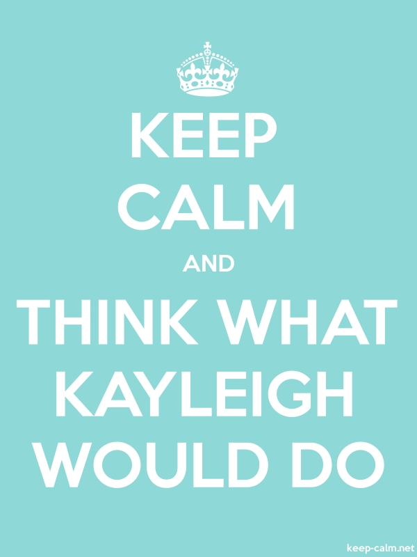 KEEP CALM AND THINK WHAT KAYLEIGH WOULD DO - white/lightblue - Default (600x800)