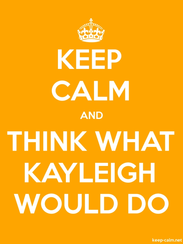 KEEP CALM AND THINK WHAT KAYLEIGH WOULD DO - white/orange - Default (600x800)