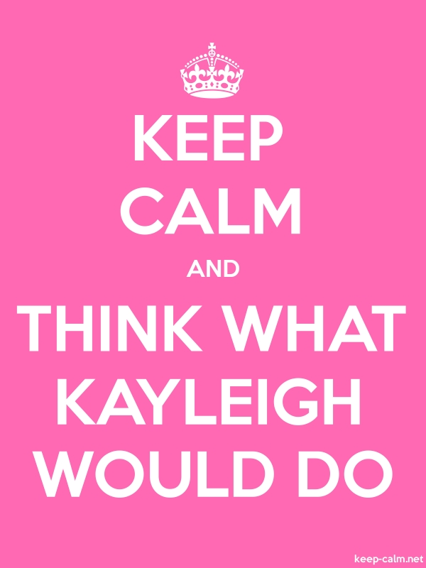 KEEP CALM AND THINK WHAT KAYLEIGH WOULD DO - white/pink - Default (600x800)