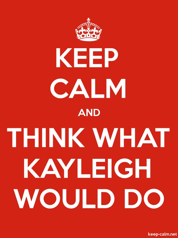 KEEP CALM AND THINK WHAT KAYLEIGH WOULD DO - white/red - Default (600x800)