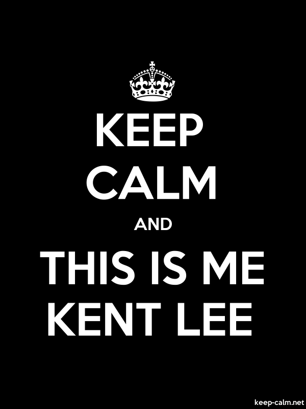 KEEP CALM AND THIS IS ME KENT LEE - white/black - Default (600x800)