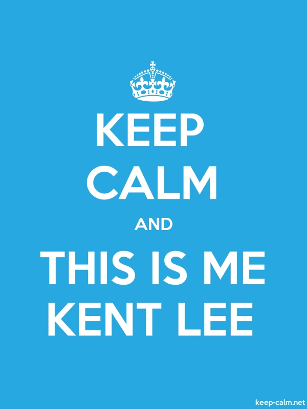 KEEP CALM AND THIS IS ME KENT LEE - white/blue - Default (600x800)