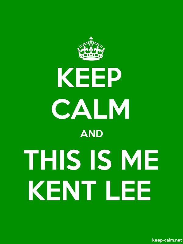 KEEP CALM AND THIS IS ME KENT LEE - white/green - Default (600x800)