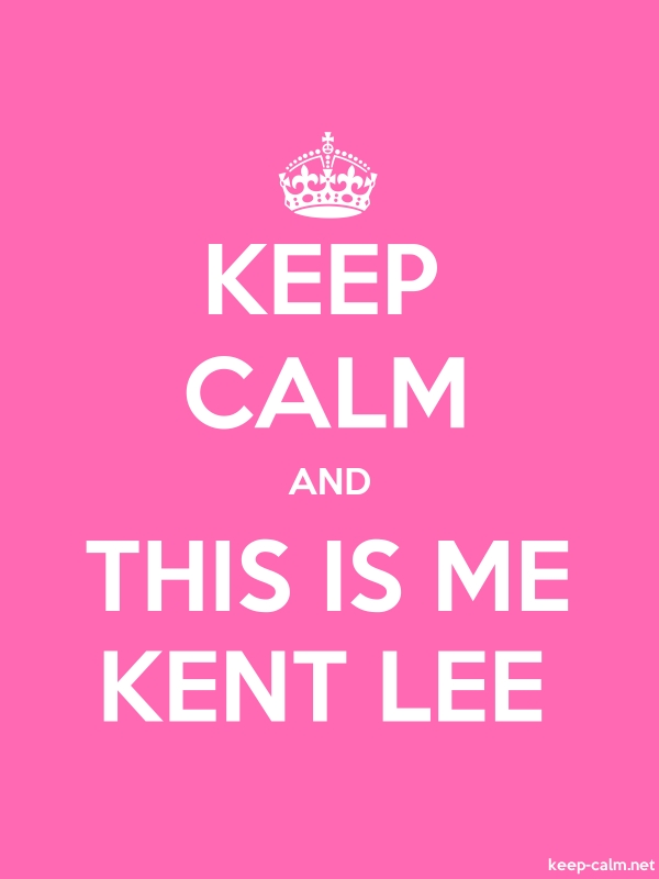 KEEP CALM AND THIS IS ME KENT LEE - white/pink - Default (600x800)