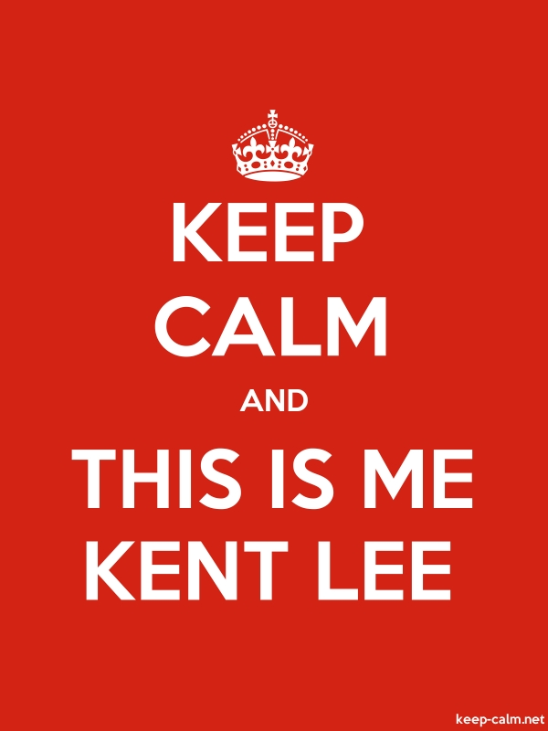 KEEP CALM AND THIS IS ME KENT LEE - white/red - Default (600x800)