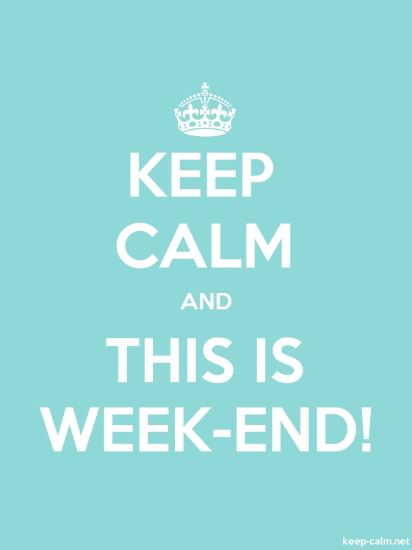 KEEP CALM AND THIS IS WEEK-END! - white/lightblue - Default (600x800)