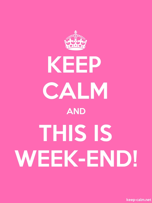 KEEP CALM AND THIS IS WEEK-END! - white/pink - Default (600x800)