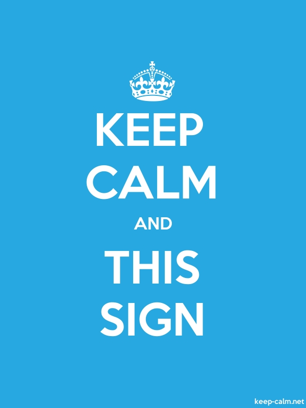 KEEP CALM AND THIS SIGN - white/blue - Default (600x800)