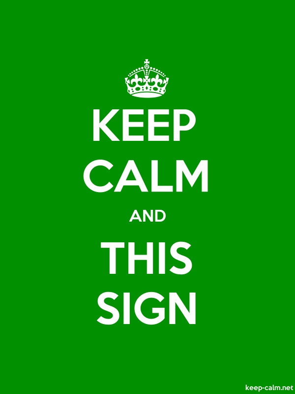 KEEP CALM AND THIS SIGN - white/green - Default (600x800)