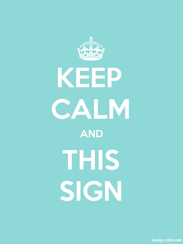 KEEP CALM AND THIS SIGN - white/lightblue - Default (600x800)