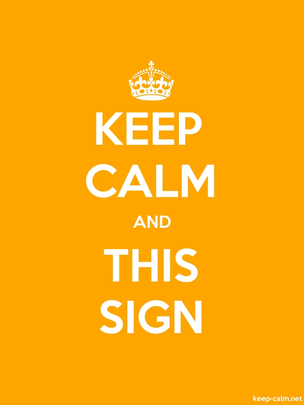 KEEP CALM AND THIS SIGN - white/orange - Default (600x800)