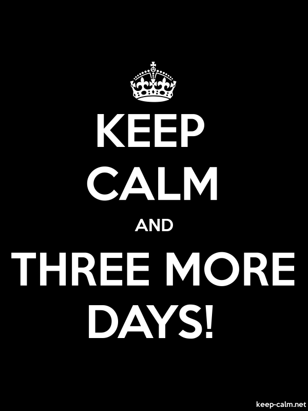 KEEP CALM AND THREE MORE DAYS! - white/black - Default (600x800)