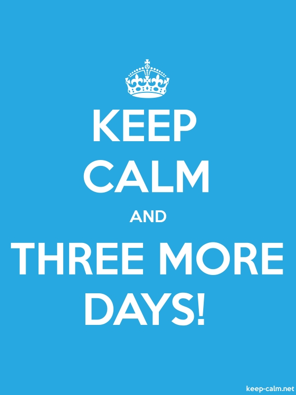 KEEP CALM AND THREE MORE DAYS! - white/blue - Default (600x800)