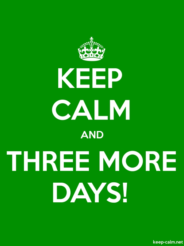 KEEP CALM AND THREE MORE DAYS! - white/green - Default (600x800)