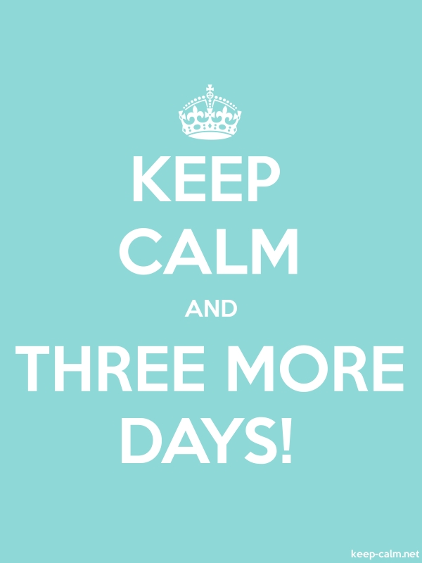 KEEP CALM AND THREE MORE DAYS! - white/lightblue - Default (600x800)